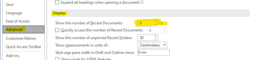 Language  Ease of Access  Customize Ribbon  Quick Access Toolbar  Add- ins  Expand all headings when opening a document @  Show this number of Recent Documents:  Quickly access this number of Recent Documents: 4  Show this number of unpinned Recent folders:  Show measurements in units of:  Style area pane width in Draft and Outline views:  Centimeters  O cm