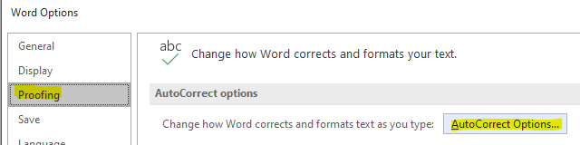 Word Options  General  Display  abc  Change how Word corrects and formats your text.  AutoCo rrect options  Change how Word corrects and formats text as you type:  AutoCorrect Opt-